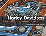 Harley-Davidson: Liebeserklärung an eine Legende: Geschichte, Modelle, Mythos