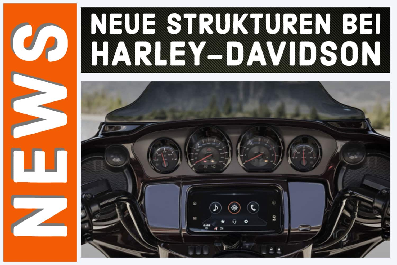 Neue Strukturen bei Harley-Davidson