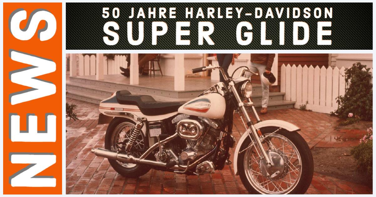 50 Jahre Harley-Davidson Super Glide - HARLEYSITE.DE - Harleysite