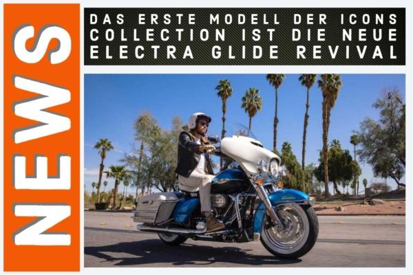 Das erste Modell der Icons Collection ist die neue Electra Glide Revival
