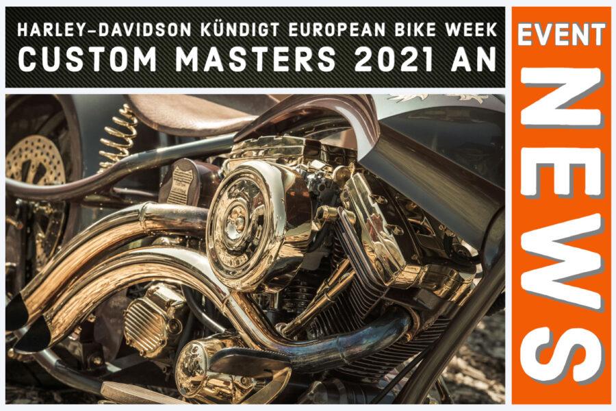 HARLEY-DAVIDSON KÜNDIGT NEUE EUROPEAN BIKE WEEK CUSTOM MASTERS 2021 AN